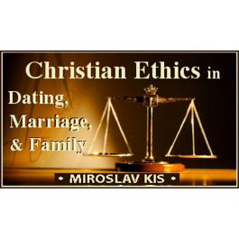 CHRISTIAN ETHICS IN DATING, MARRIAGE, AND FAMILY