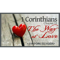 THE WAY OF LOVE - 1 CORINTHIANS 13